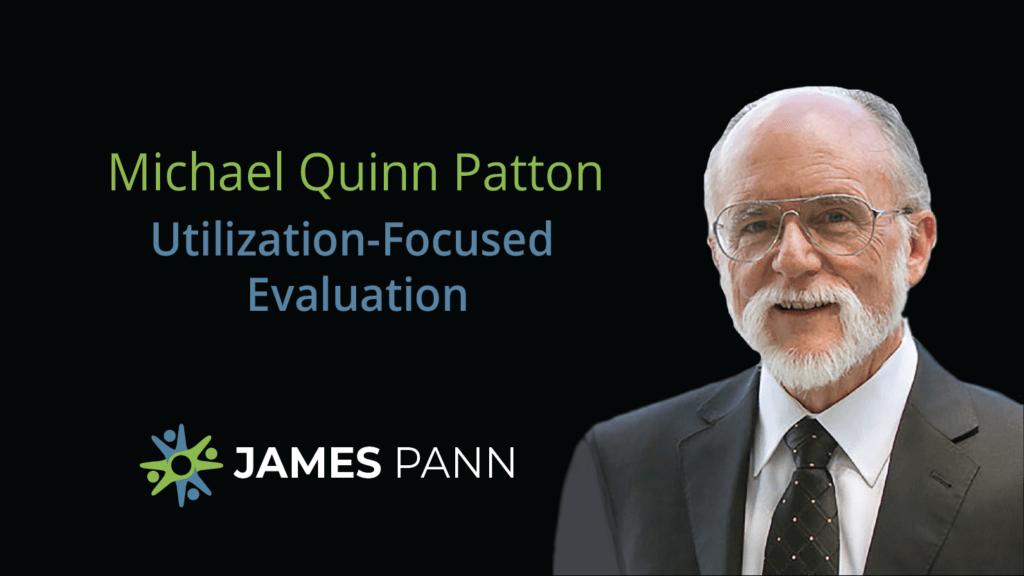 Utilization-Focused Evaluation with Michael Quinn Patton